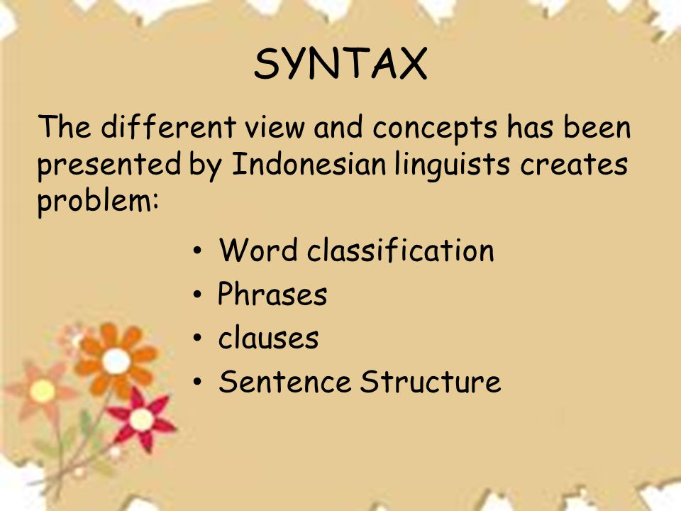 SYNTAX The different view and concepts has been presented by Indonesian linguists creates problem: Word classification.