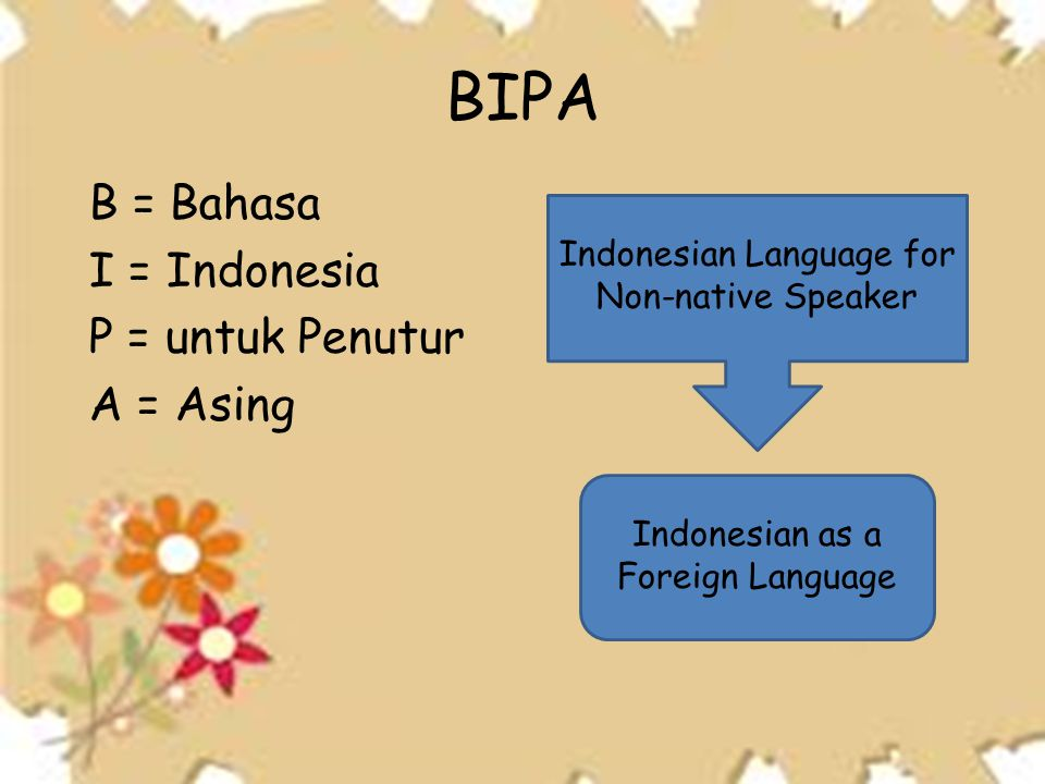 BIPA B = Bahasa I = Indonesia P = untuk Penutur A = Asing