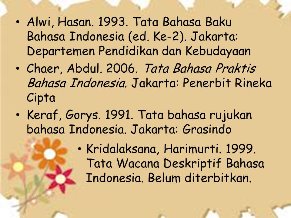 Alwi, Hasan. 1993. Tata Bahasa Baku Bahasa Indonesia (ed. Ke-2)