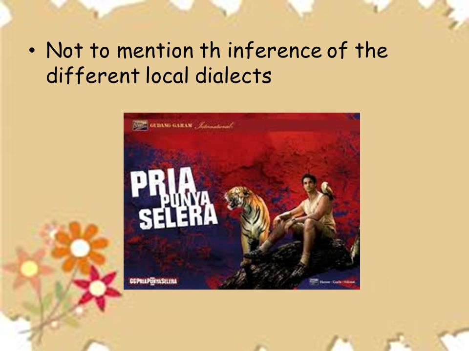 Not to mention th inference of the different local dialects
