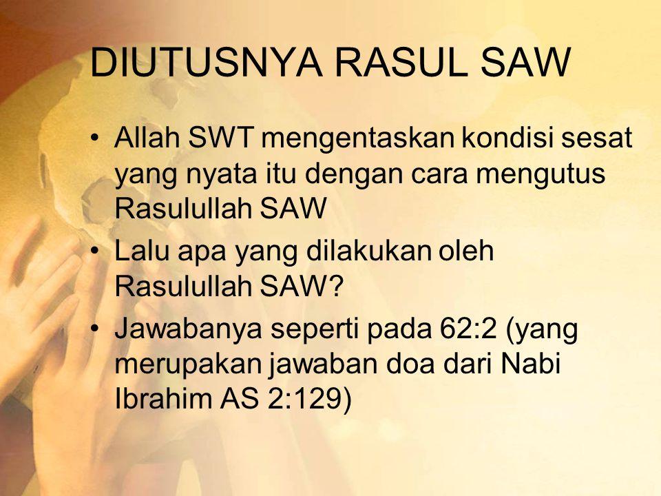 DIUTUSNYA RASUL SAW Allah SWT mengentaskan kondisi sesat yang nyata itu dengan cara mengutus Rasulullah SAW.