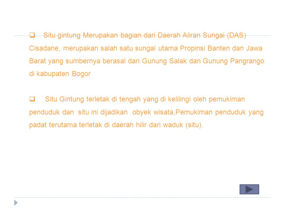 Situ gintung Merupakan bagian dari Daerah Aliran Sungai (DAS) Cisadane, merupakan salah satu sungai utama Propinsi Banten dan Jawa Barat yang sumbernya berasal dari Gunung Salak dan Gunung Pangrango di kabupaten Bogor