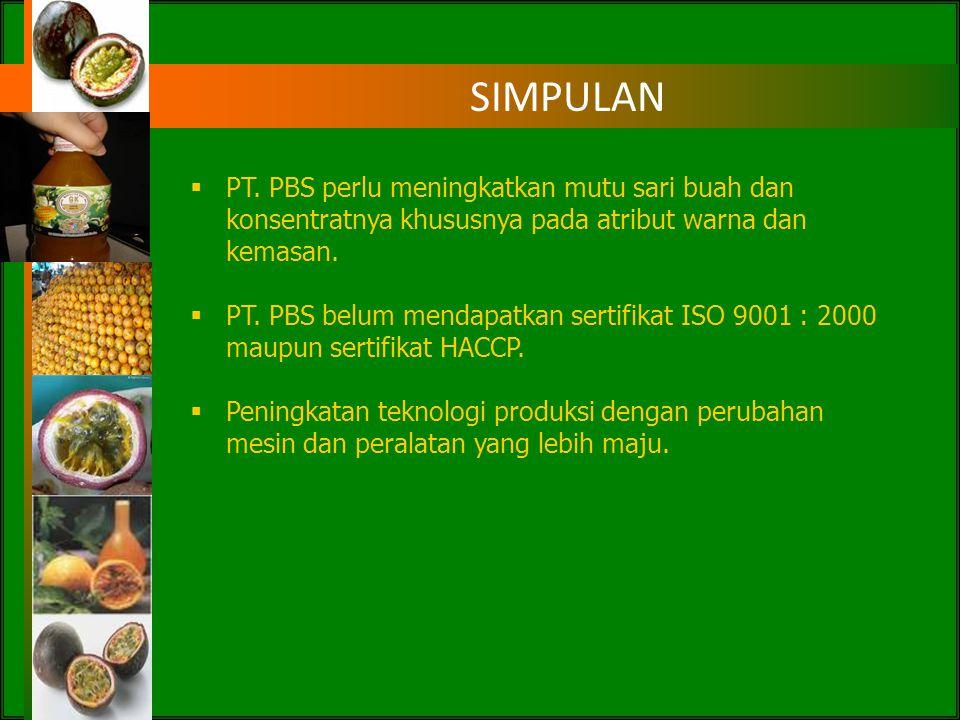 SIMPULAN PT. PBS perlu meningkatkan mutu sari buah dan konsentratnya khususnya pada atribut warna dan kemasan.