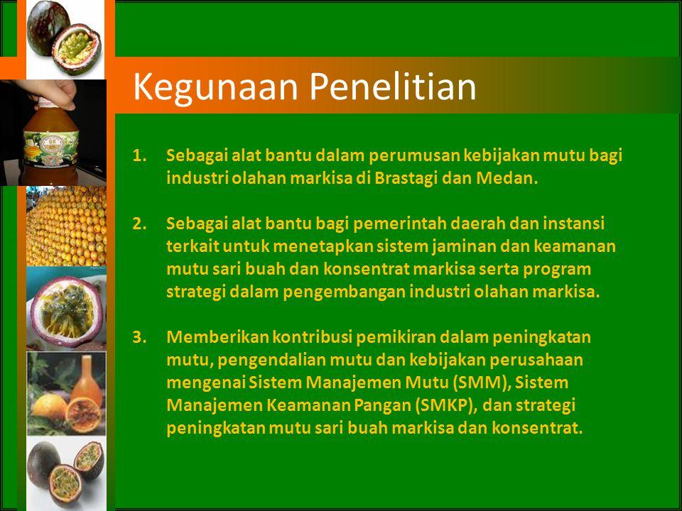 Kegunaan Penelitian Sebagai alat bantu dalam perumusan kebijakan mutu bagi industri olahan markisa di Brastagi dan Medan.