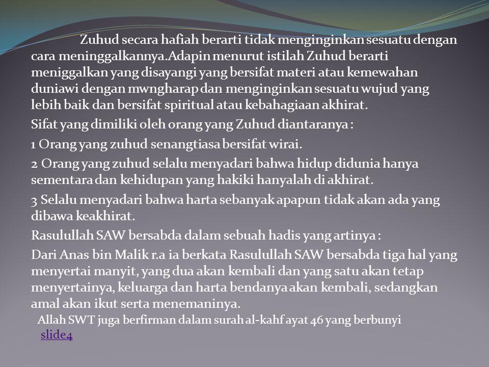 Sifat yang dimiliki oleh orang yang Zuhud diantaranya :