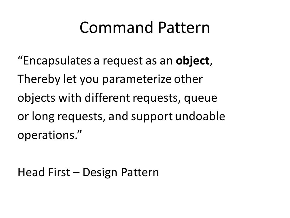 Command Pattern Encapsulates a request as an object,