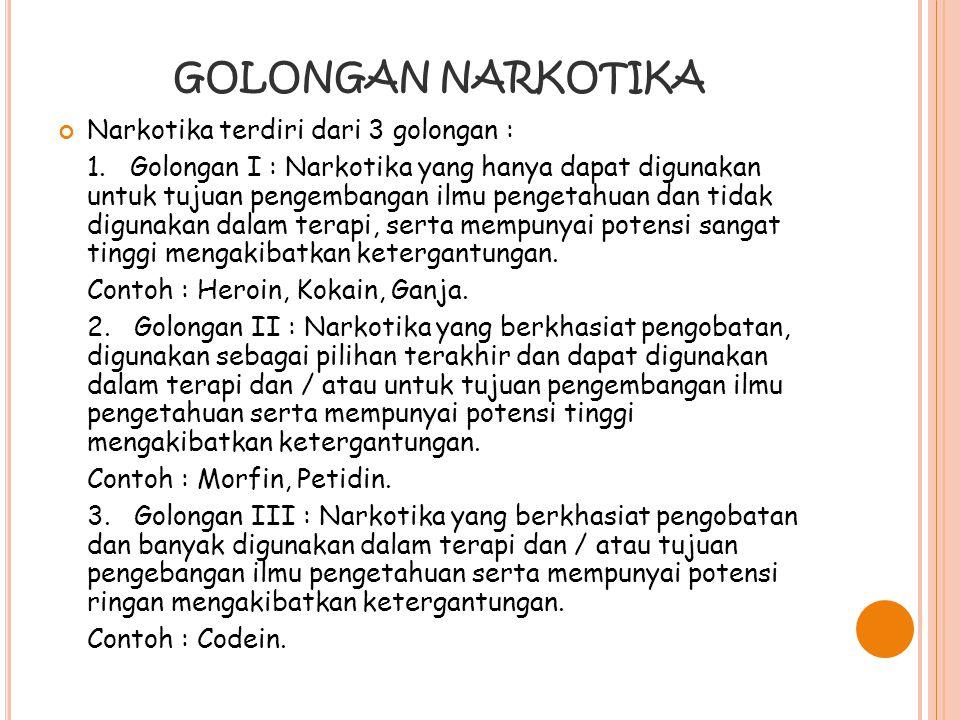 GOLONGAN NARKOTIKA Narkotika terdiri dari 3 golongan :
