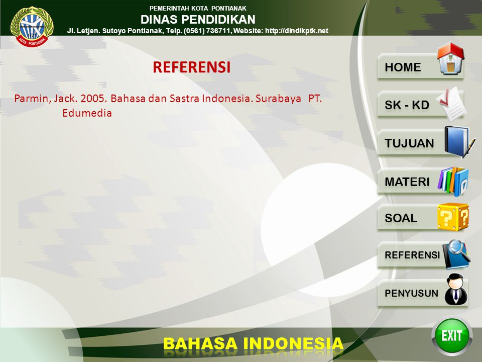 REFERENSI Parmin, Jack. 2005. Bahasa dan Sastra Indonesia. Surabaya PT. Edumedia