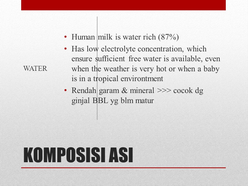 KOMPOSISI ASI Human milk is water rich (87%)