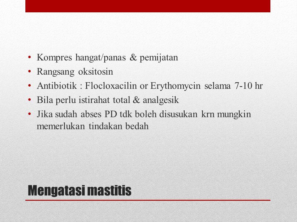 Mengatasi mastitis Kompres hangat/panas & pemijatan Rangsang oksitosin