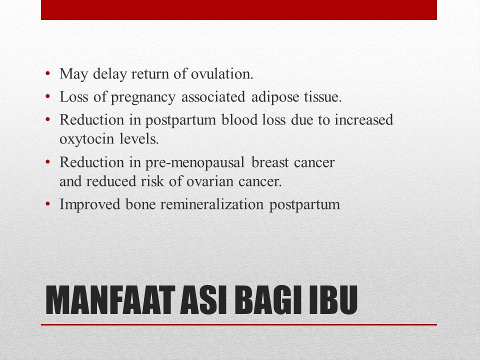 MANFAAT ASI BAGI IBU May delay return of ovulation.