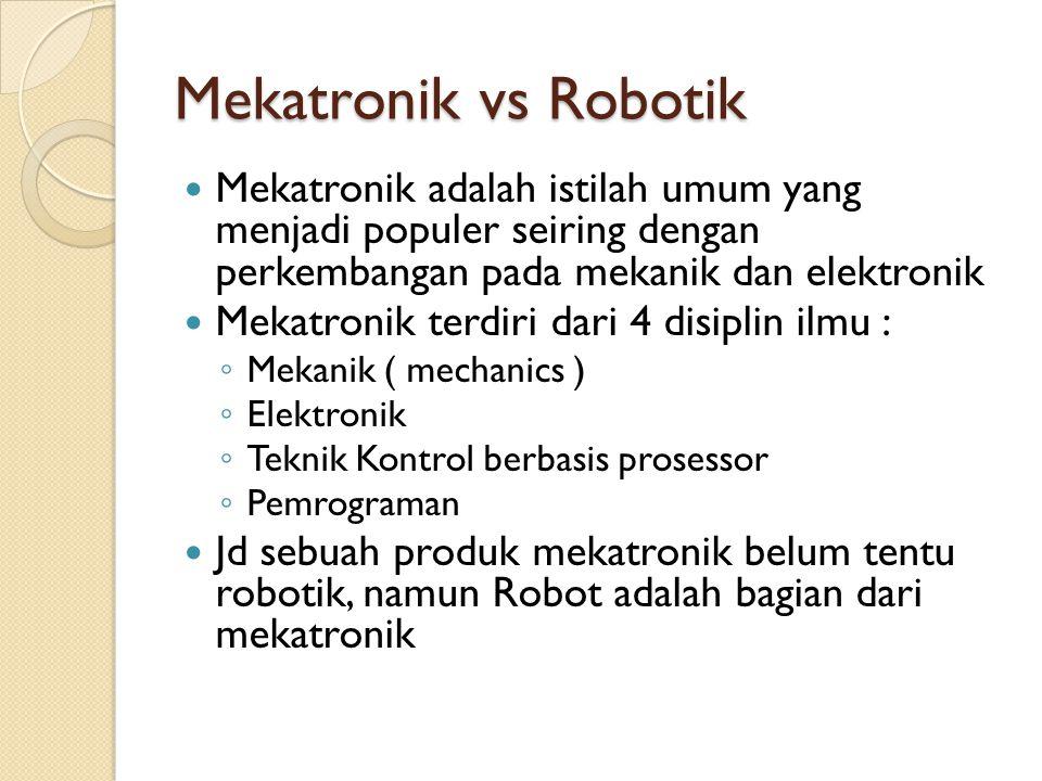 Mekatronik vs Robotik Mekatronik adalah istilah umum yang menjadi populer seiring dengan perkembangan pada mekanik dan elektronik.