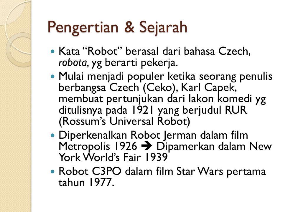 Pengertian & Sejarah Kata Robot berasal dari bahasa Czech, robota, yg berarti pekerja.