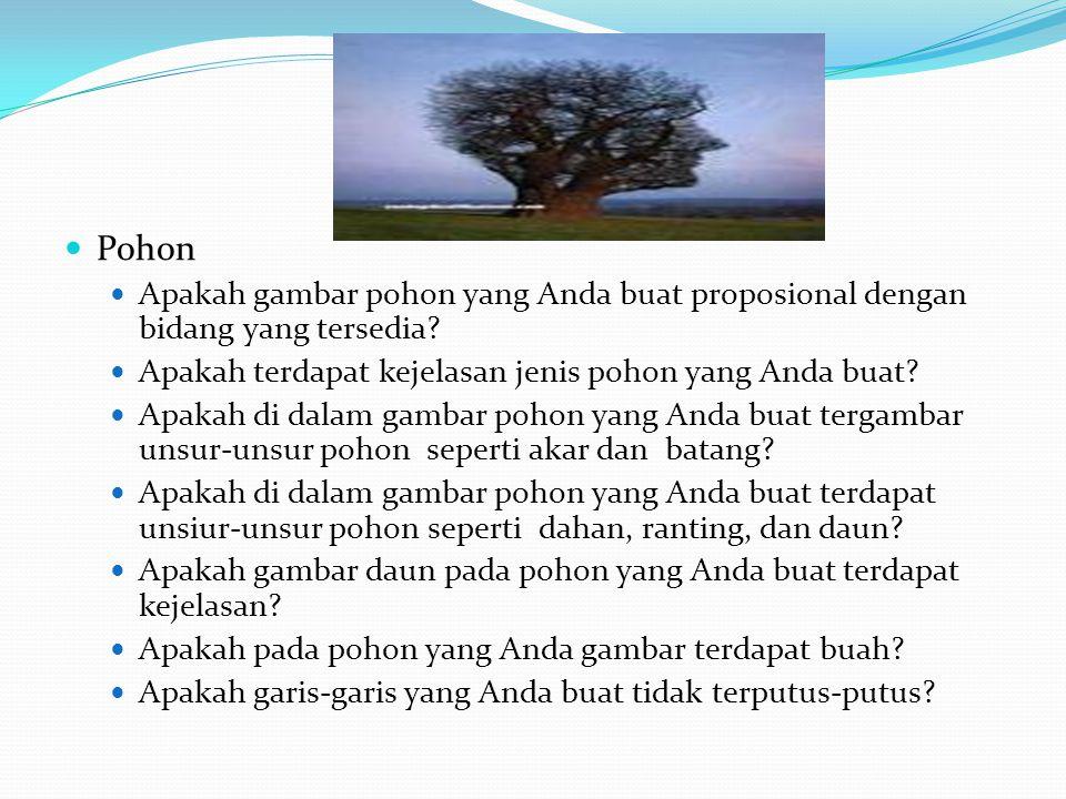 Pohon Apakah gambar pohon yang Anda buat proposional dengan bidang yang tersedia Apakah terdapat kejelasan jenis pohon yang Anda buat