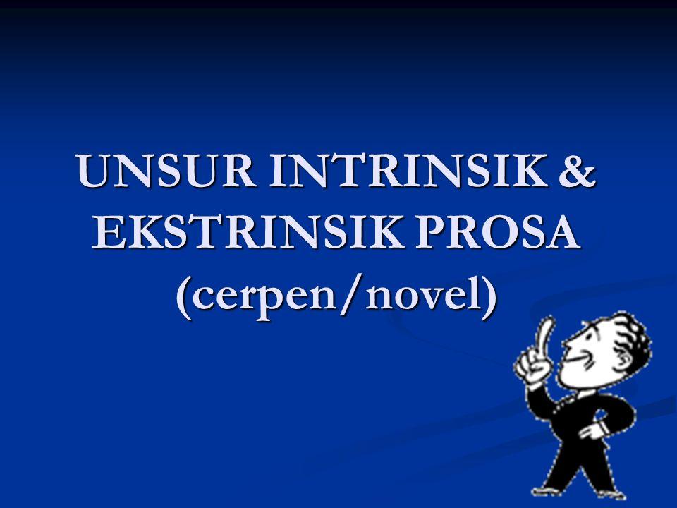 UNSUR INTRINSIK & EKSTRINSIK PROSA (cerpen/novel)
