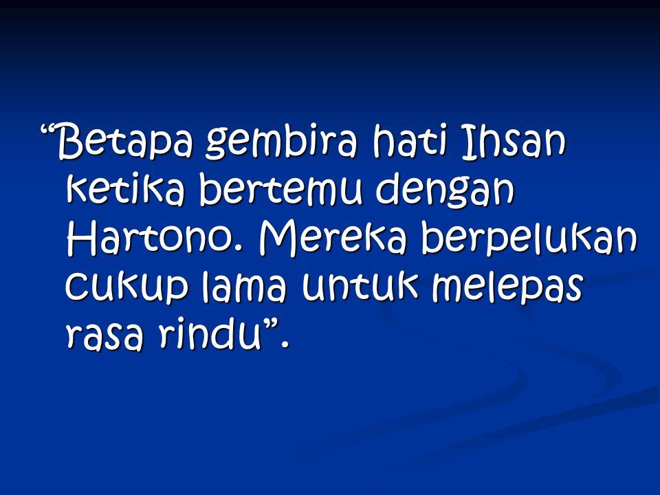 Betapa gembira hati Ihsan ketika bertemu dengan Hartono