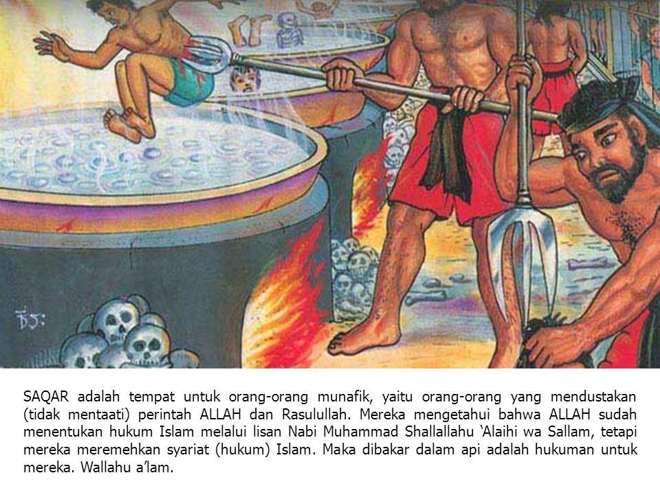 SAQAR adalah tempat untuk orang-orang munafik, yaitu orang-orang yang mendustakan (tidak mentaati) perintah ALLAH dan Rasulullah.