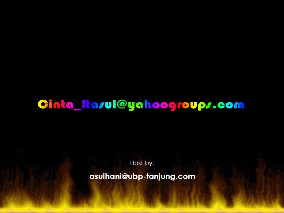 Cinta_Rasul@yahoogroups.com Host by: asulhani@ubp-tanjung.com