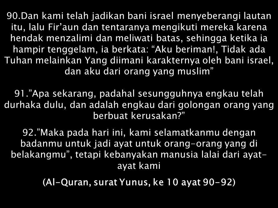(Al-Quran, surat Yunus, ke 10 ayat 90-92)