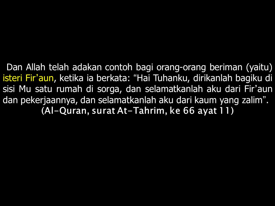 (Al-Quran, surat At-Tahrim, ke 66 ayat 11)