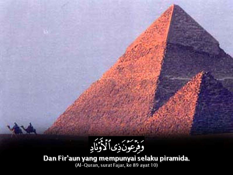 Dan Fir'aun yang mempunyai selaku piramida.