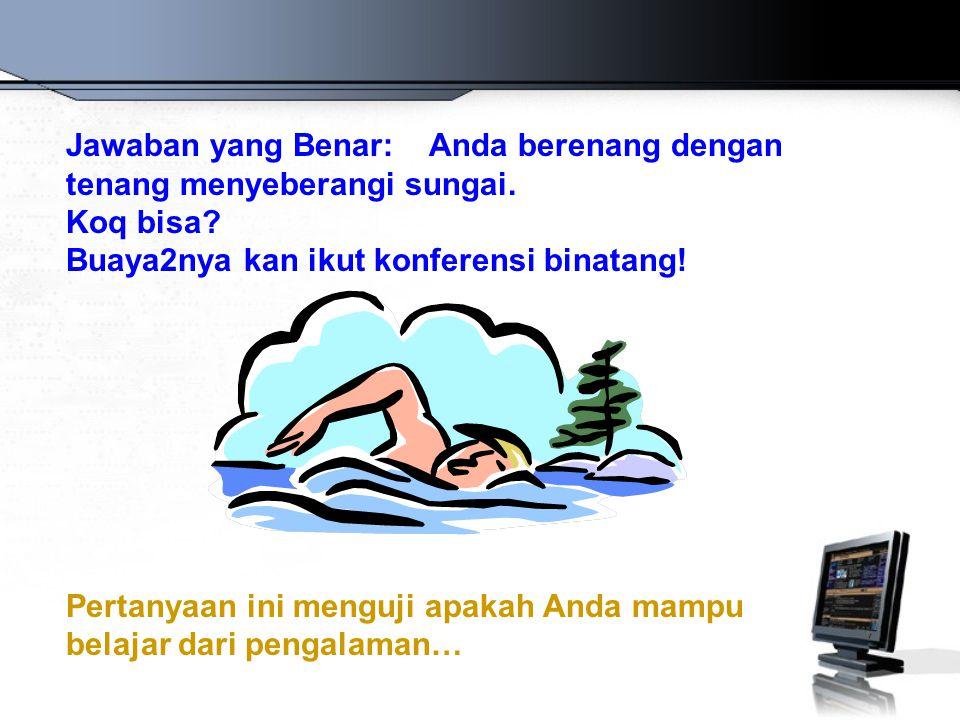 Jawaban yang Benar: Anda berenang dengan tenang menyeberangi sungai.