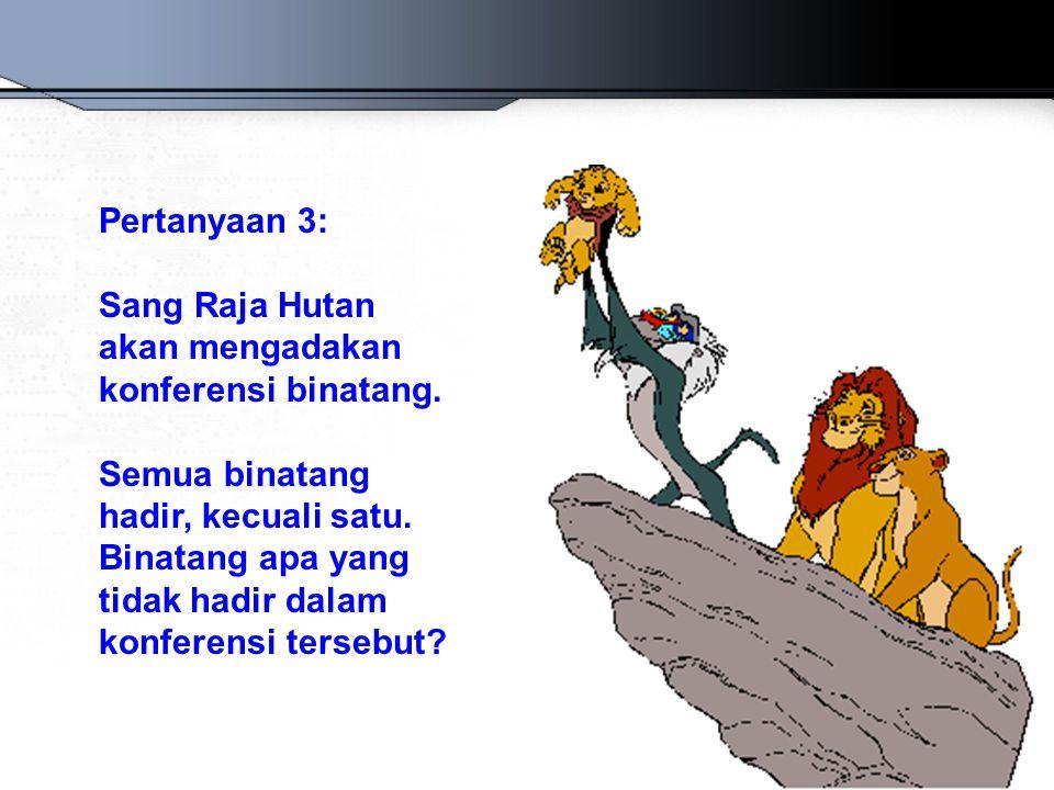 Pertanyaan 3: Sang Raja Hutan akan mengadakan konferensi binatang.