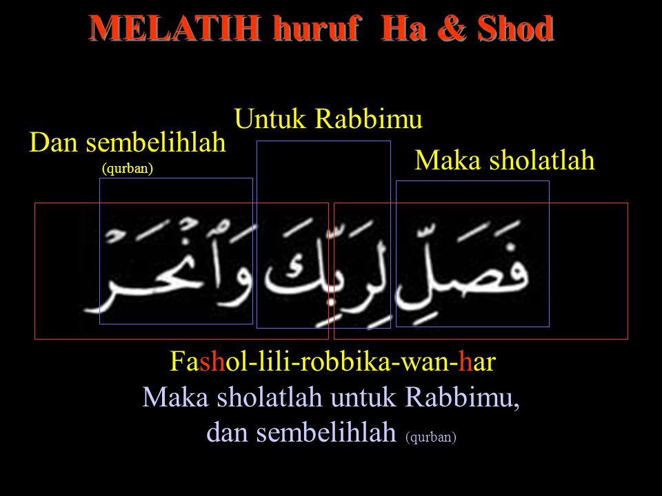 MELATIH huruf Ha & Shod Untuk Rabbimu Dan sembelihlah Maka sholatlah