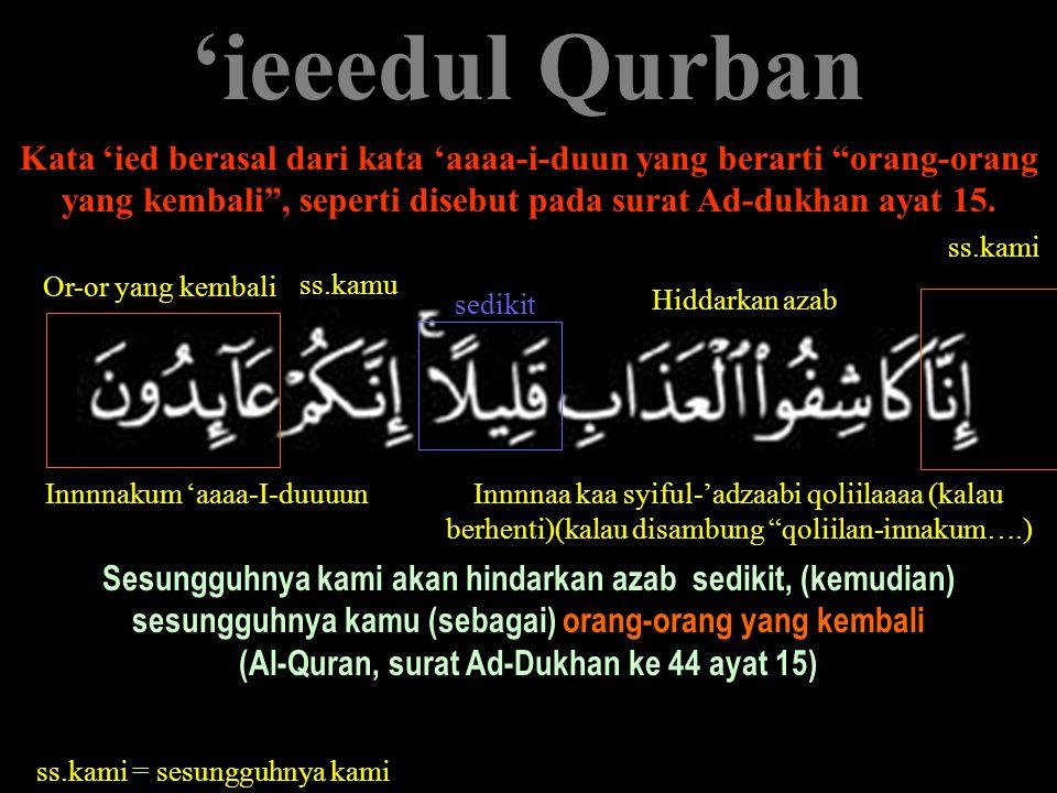 (Al-Quran, surat Ad-Dukhan ke 44 ayat 15)