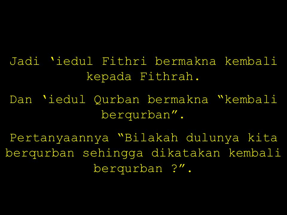 Jadi 'iedul Fithri bermakna kembali kepada Fithrah.