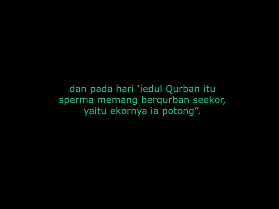 dan pada hari 'iedul Qurban itu sperma memang berqurban seekor,