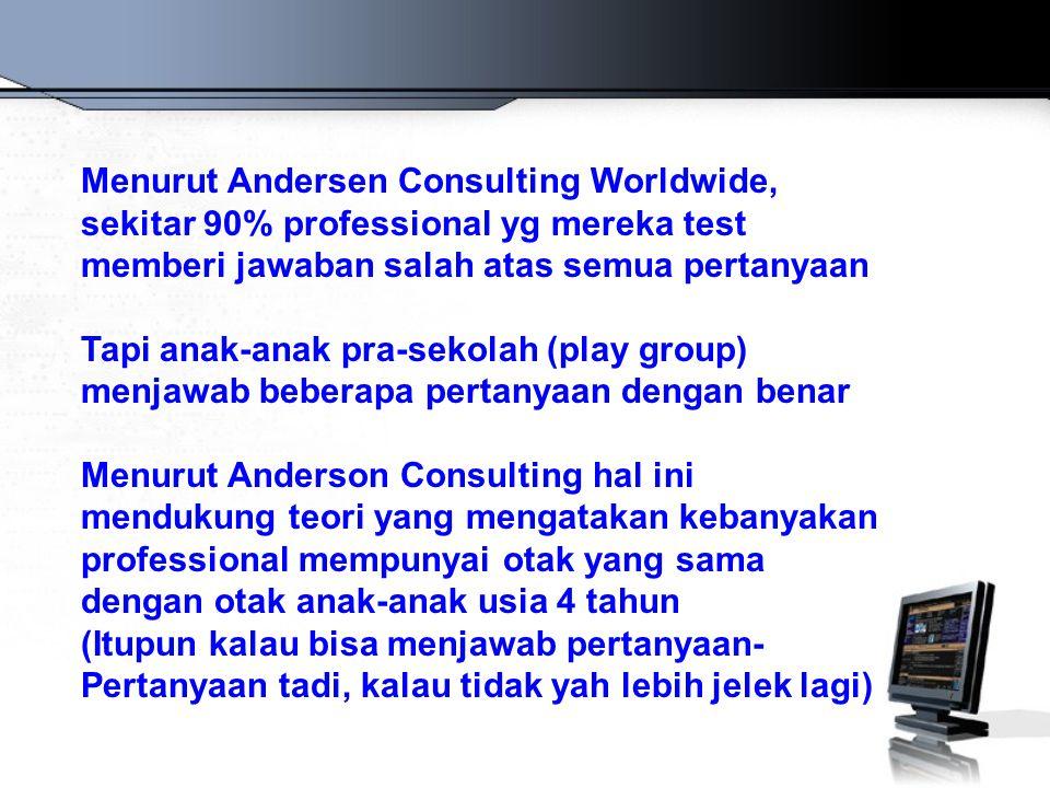Menurut Andersen Consulting Worldwide, sekitar 90% professional yg mereka test memberi jawaban salah atas semua pertanyaan