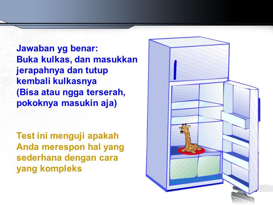 Jawaban yg benar: Buka kulkas, dan masukkan jerapahnya dan tutup kembali kulkasnya. (Bisa atau ngga terserah, pokoknya masukin aja)