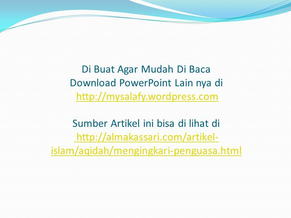 Di Buat Agar Mudah Di Baca Download PowerPoint Lain nya di http://mysalafy.wordpress.com Sumber Artikel ini bisa di lihat di http://almakassari.com/artikel-islam/aqidah/mengingkari-penguasa.html