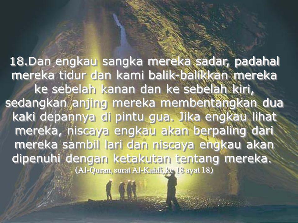 (Al-Quran, surat Al-Kahfi, ke 18 ayat 18)