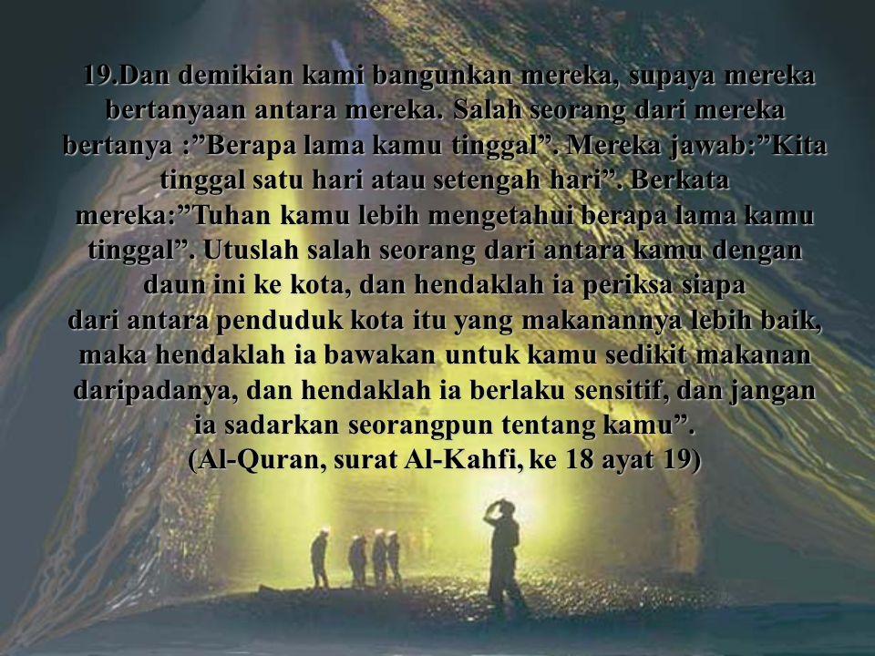 (Al-Quran, surat Al-Kahfi, ke 18 ayat 19)