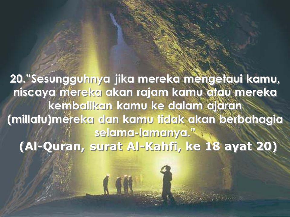 (Al-Quran, surat Al-Kahfi, ke 18 ayat 20)