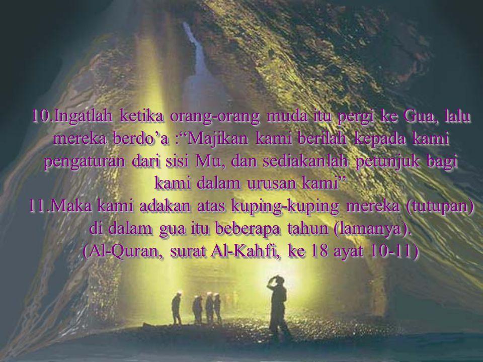 (Al-Quran, surat Al-Kahfi, ke 18 ayat 10-11)