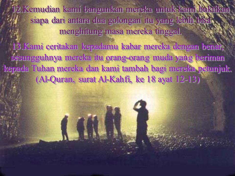 (Al-Quran, surat Al-Kahfi, ke 18 ayat 12-13)