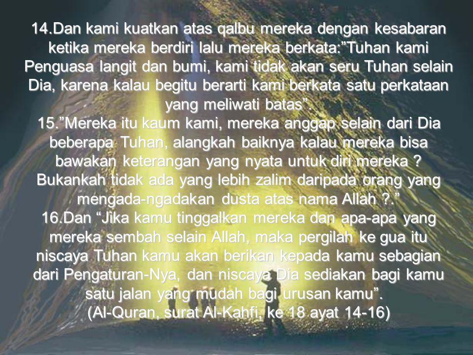 (Al-Quran, surat Al-Kahfi, ke 18 ayat 14-16)