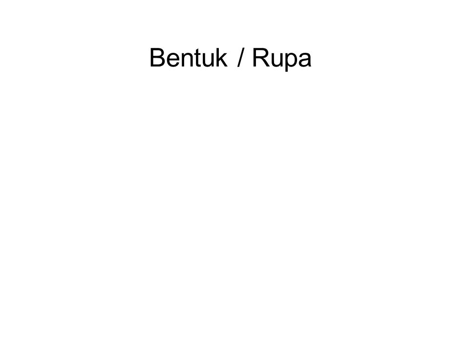 Bentuk / Rupa All matter is comprised of 4 elements, in varying degrees, which are the building blocks of all material things :