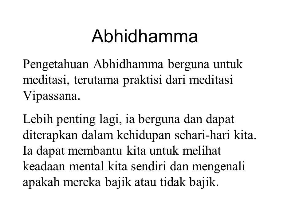 Abhidhamma Pengetahuan Abhidhamma berguna untuk meditasi, terutama praktisi dari meditasi Vipassana.
