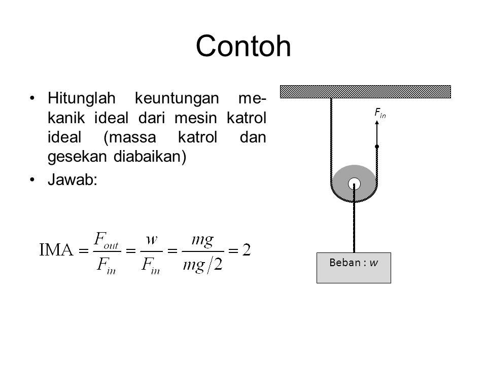 Contoh Hitunglah keuntungan me-kanik ideal dari mesin katrol ideal (massa katrol dan gesekan diabaikan)