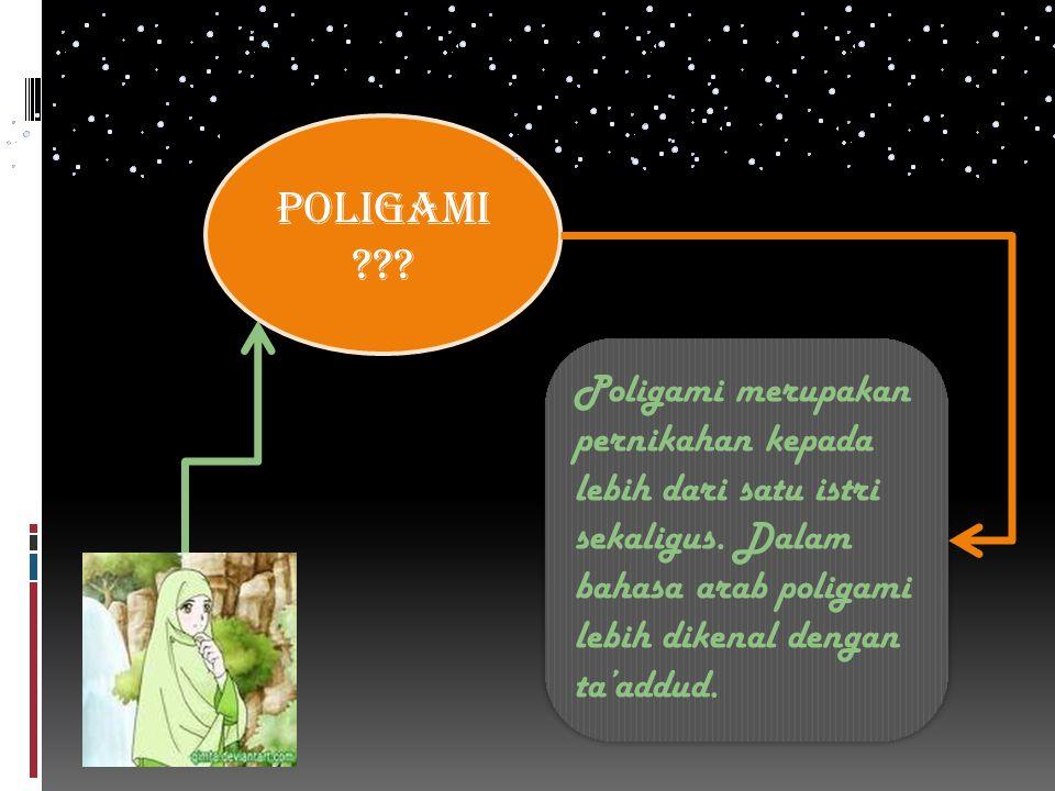 Poligami . Poligami merupakan pernikahan kepada lebih dari satu istri sekaligus.