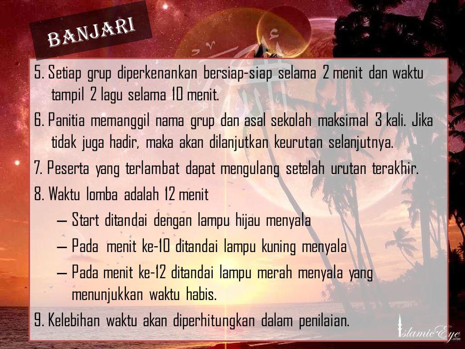 Banjari 5. Setiap grup diperkenankan bersiap-siap selama 2 menit dan waktu tampil 2 lagu selama 10 menit.