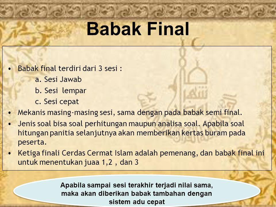 Babak Final Babak final terdiri dari 3 sesi : a. Sesi Jawab