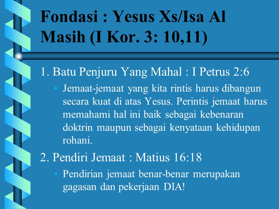 Fondasi : Yesus Xs/Isa Al Masih (I Kor. 3: 10,11)