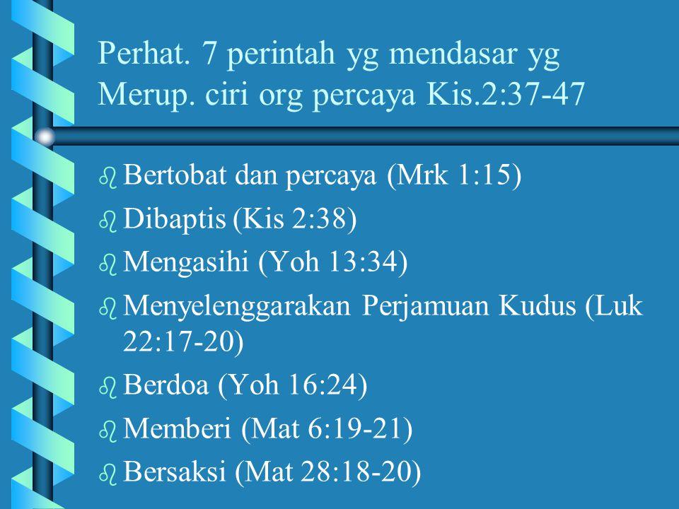 Perhat. 7 perintah yg mendasar yg Merup. ciri org percaya Kis.2:37-47