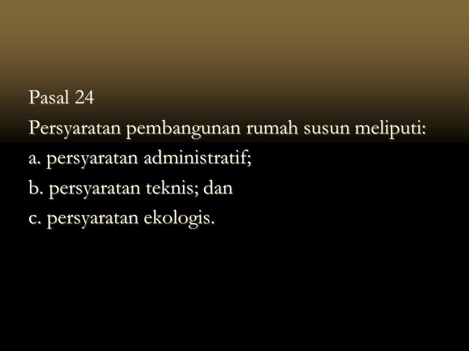 Pasal 24 Persyaratan pembangunan rumah susun meliputi: a