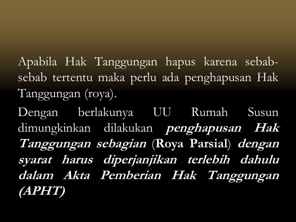 Apabila Hak Tanggungan hapus karena sebab-sebab tertentu maka perlu ada penghapusan Hak Tanggungan (roya).